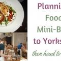 foodie mini break to Yorkshire