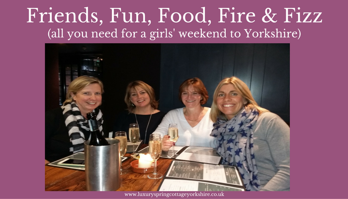 Friends, Fun, Food, Fire and Fizz – A Girls Weekend to Yorkshire