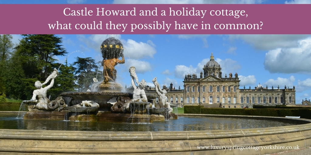 A holiday cottage near Castle Howard and the great house itself have more in common than you'd think!