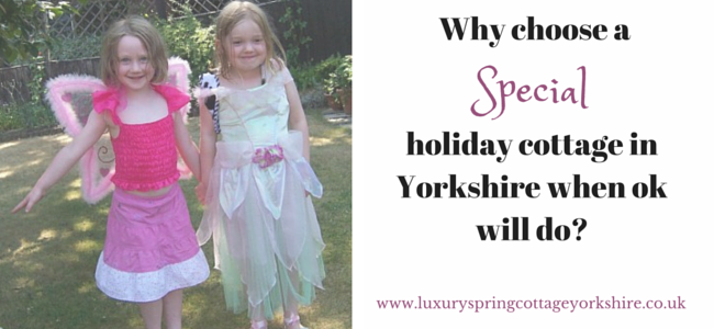 Why choose a SPECIAL holiday cottage in Yorkshire